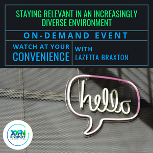 STAYING RELEVANT IN AN INCREASINGLY DIVERSE ENVIRONMENT Recorded