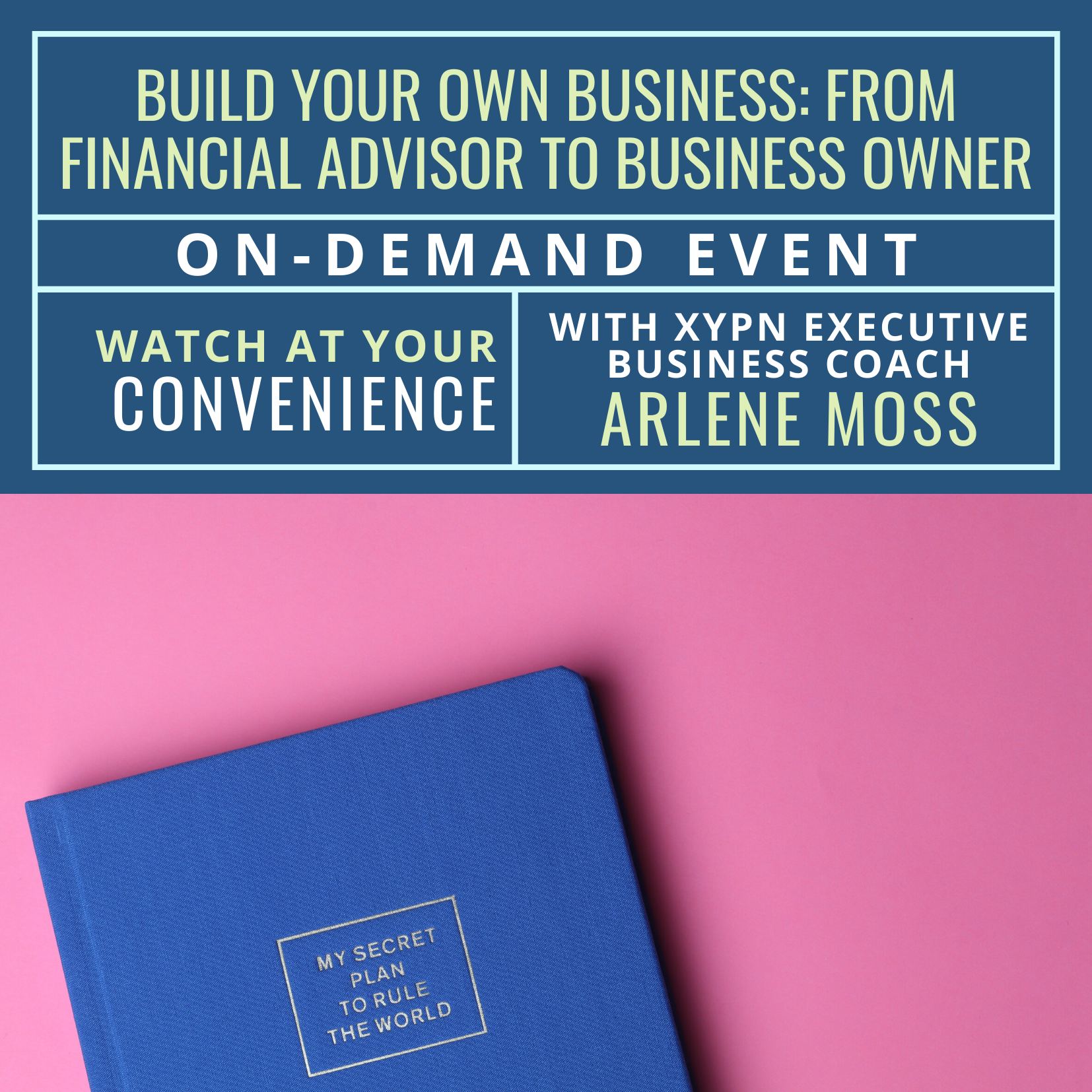 Free On-Demand Event: Build Your Own Business: From Financial Advisor to Business Owner